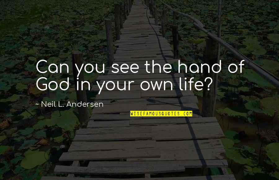 Own Life Quotes By Neil L. Andersen: Can you see the hand of God in