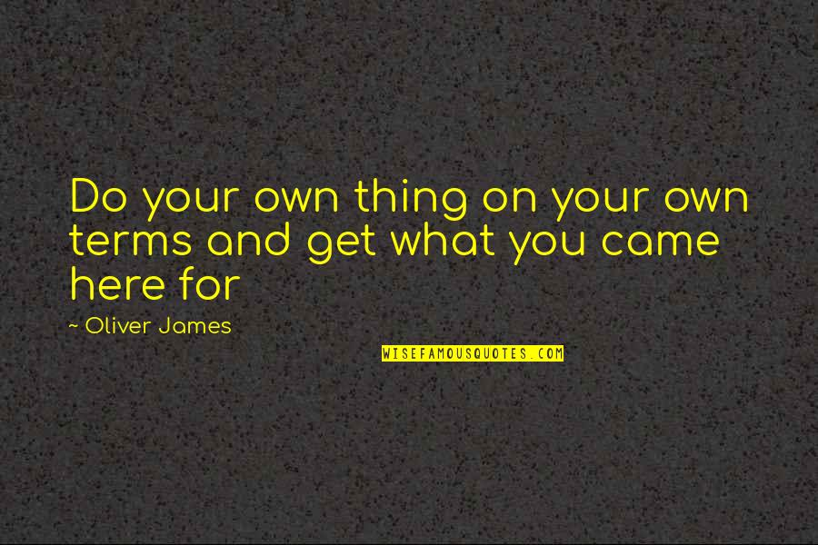 Own Life Quotes By Oliver James: Do your own thing on your own terms