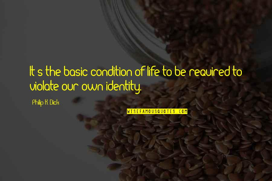 Own Life Quotes By Philip K. Dick: It's the basic condition of life to be