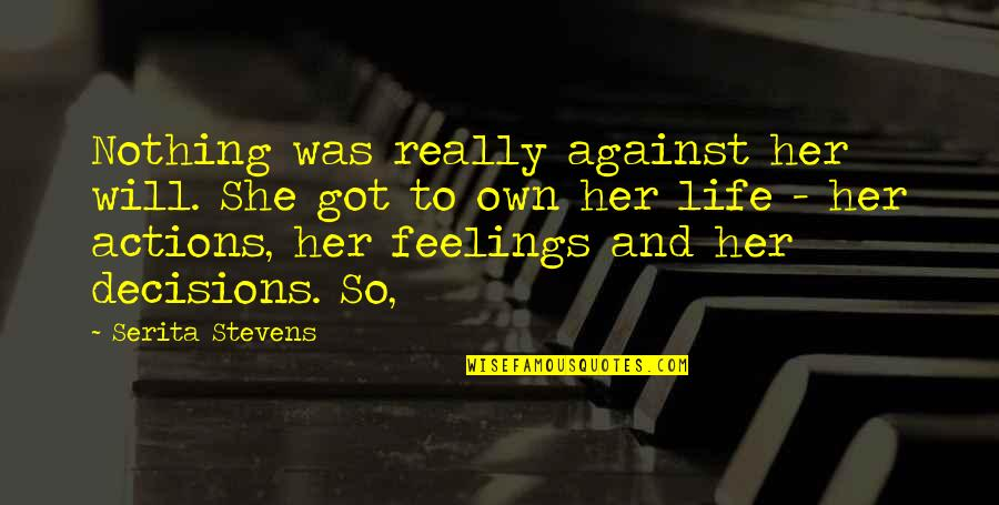Own Life Quotes By Serita Stevens: Nothing was really against her will. She got