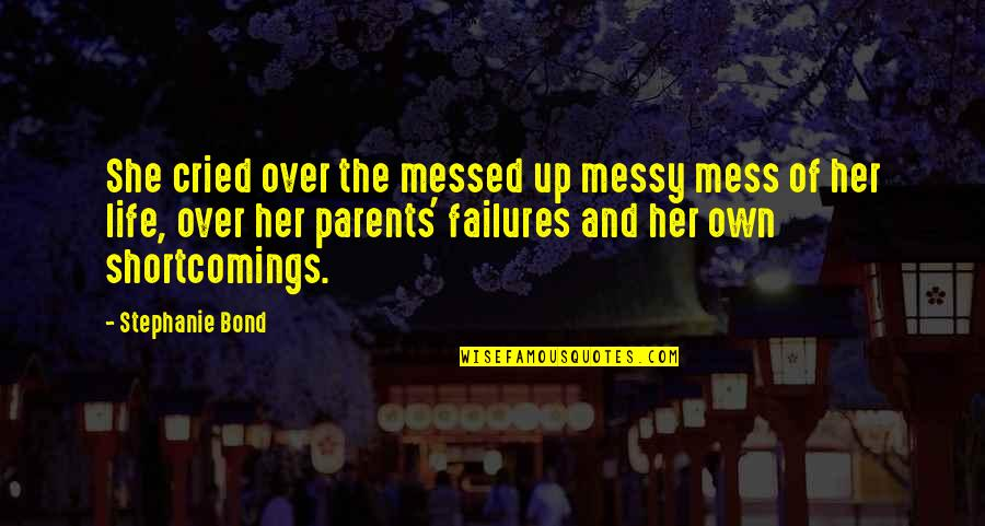 Own Life Quotes By Stephanie Bond: She cried over the messed up messy mess