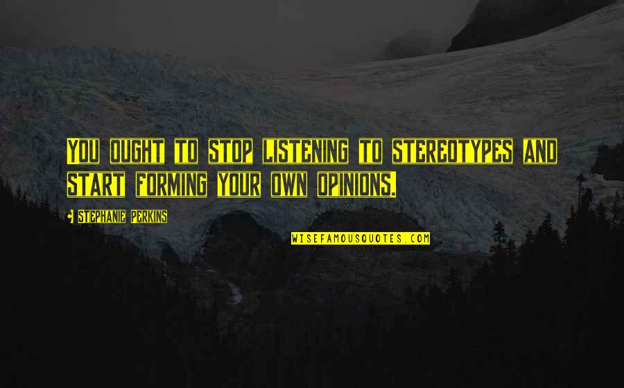Own Life Quotes By Stephanie Perkins: You ought to stop listening to stereotypes and