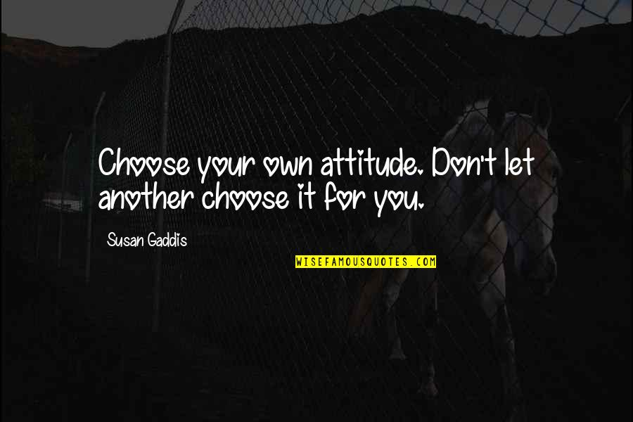Own Life Quotes By Susan Gaddis: Choose your own attitude. Don't let another choose