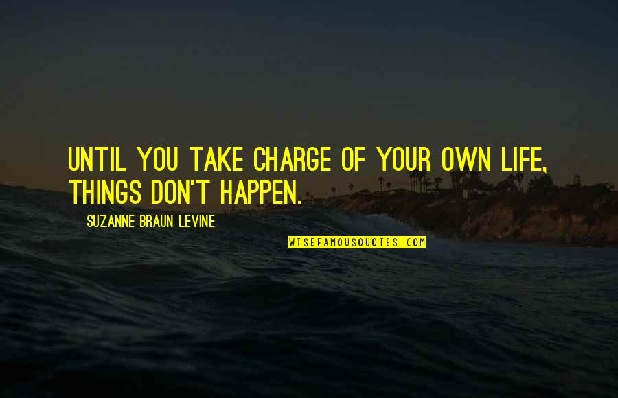 Own Life Quotes By Suzanne Braun Levine: Until you take charge of your own life,
