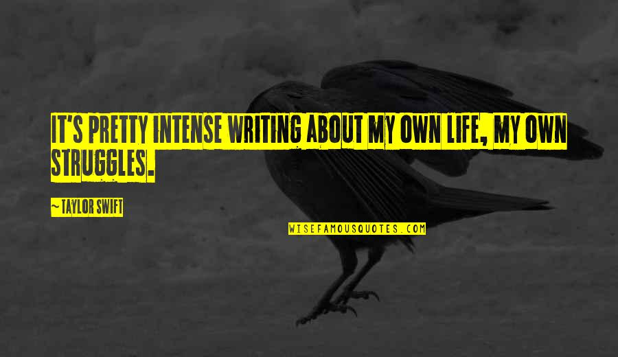 Own Life Quotes By Taylor Swift: It's pretty intense writing about my own life,