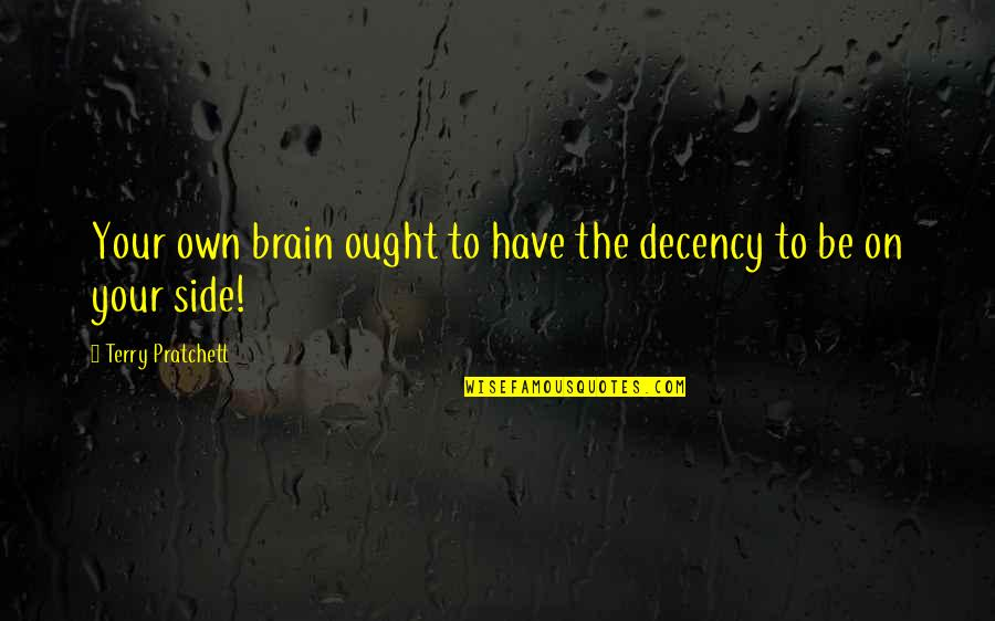Own Life Quotes By Terry Pratchett: Your own brain ought to have the decency
