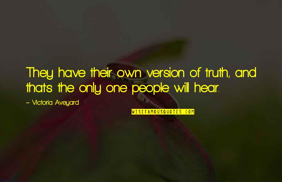 Own Life Quotes By Victoria Aveyard: They have their own version of truth, and