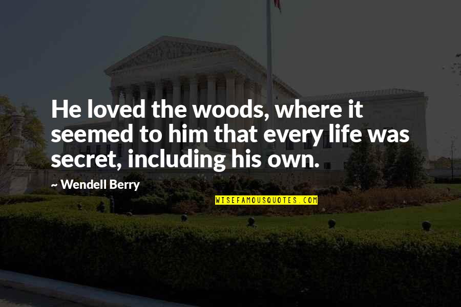 Own Life Quotes By Wendell Berry: He loved the woods, where it seemed to