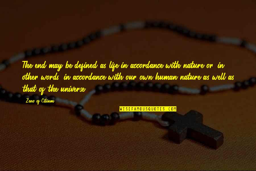 Own Life Quotes By Zeno Of Citium: The end may be defined as life in