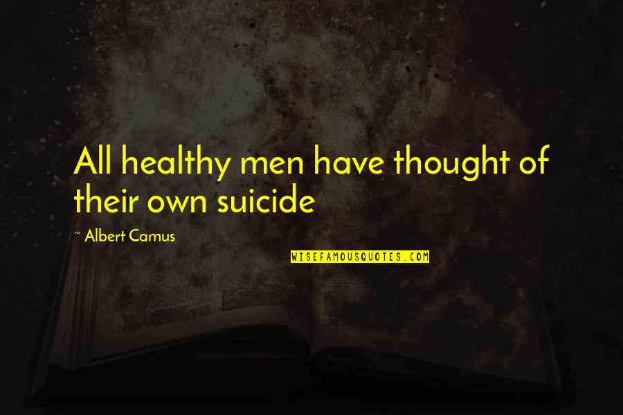 Own Quotes By Albert Camus: All healthy men have thought of their own