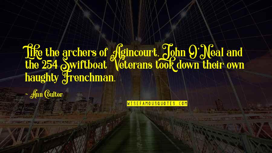 Own Quotes By Ann Coulter: Like the archers of Agincourt, John O'Neal and