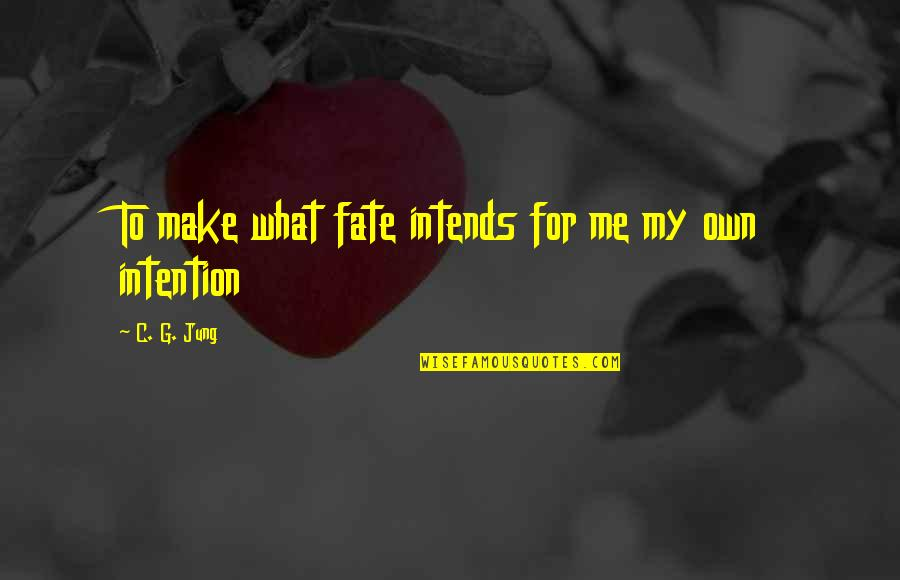 Own Quotes By C. G. Jung: To make what fate intends for me my