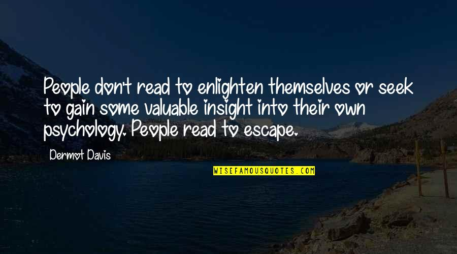 Own Quotes By Dermot Davis: People don't read to enlighten themselves or seek