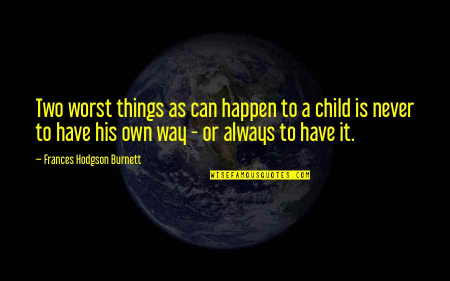 Own Quotes By Frances Hodgson Burnett: Two worst things as can happen to a