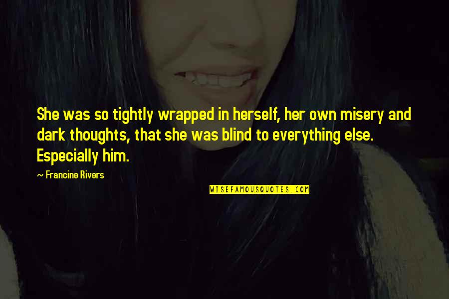 Own Quotes By Francine Rivers: She was so tightly wrapped in herself, her