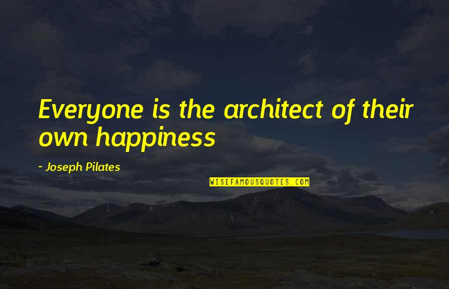 Own Quotes By Joseph Pilates: Everyone is the architect of their own happiness