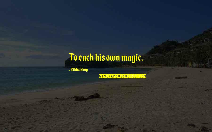 Own Quotes By Libba Bray: To each his own magic.