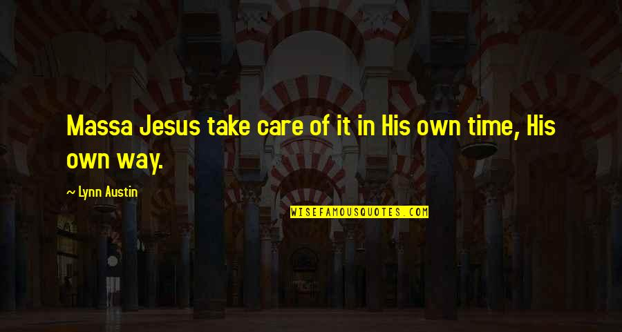 Own Quotes By Lynn Austin: Massa Jesus take care of it in His