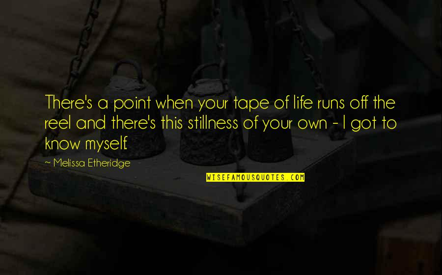 Own Quotes By Melissa Etheridge: There's a point when your tape of life