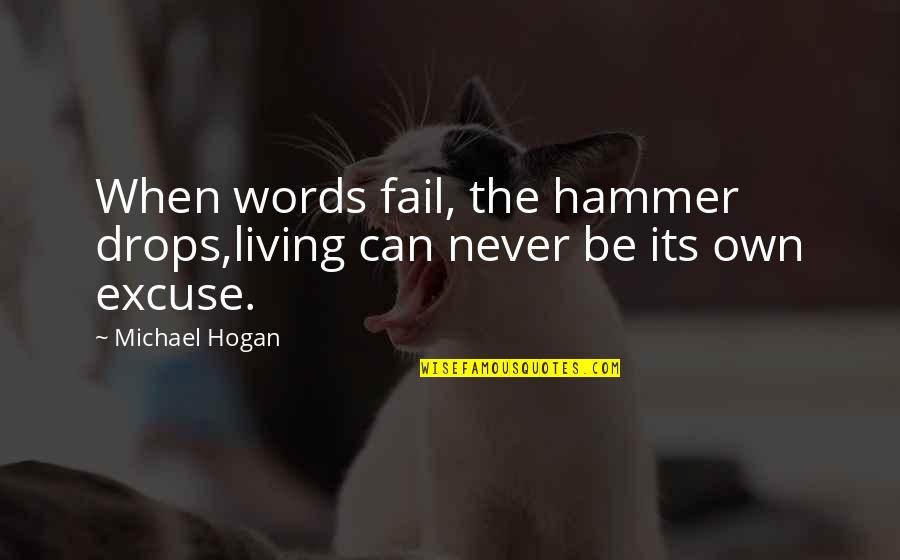 Own Quotes By Michael Hogan: When words fail, the hammer drops,living can never