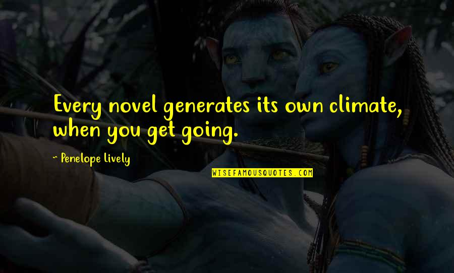 Own Quotes By Penelope Lively: Every novel generates its own climate, when you