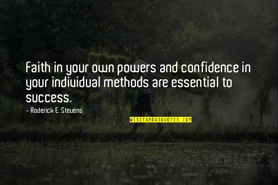 Own Quotes By Roderick E. Stevens: Faith in your own powers and confidence in