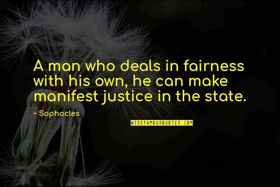 Own Quotes By Sophocles: A man who deals in fairness with his