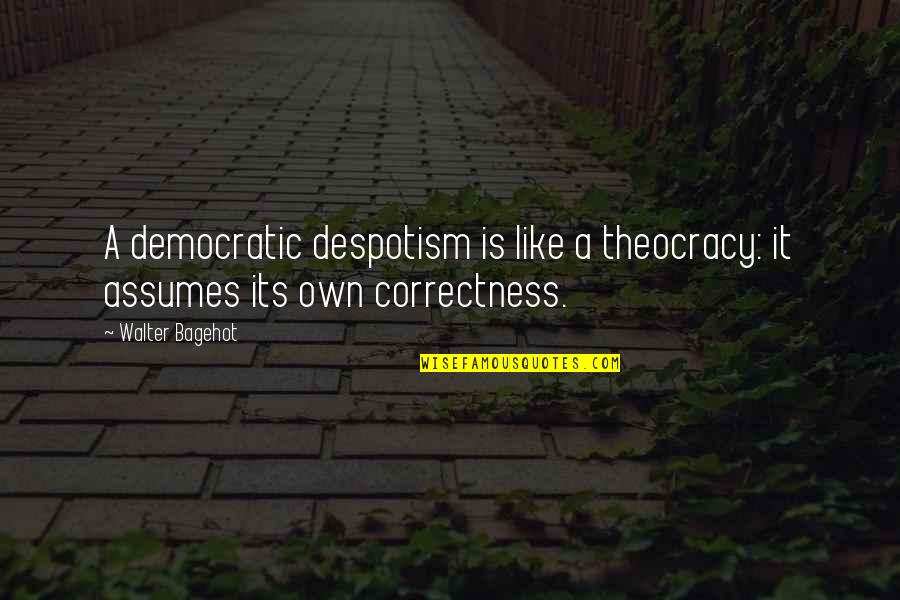 Own Quotes By Walter Bagehot: A democratic despotism is like a theocracy: it