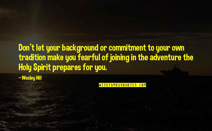 Own Quotes By Wesley Hill: Don't let your background or commitment to your