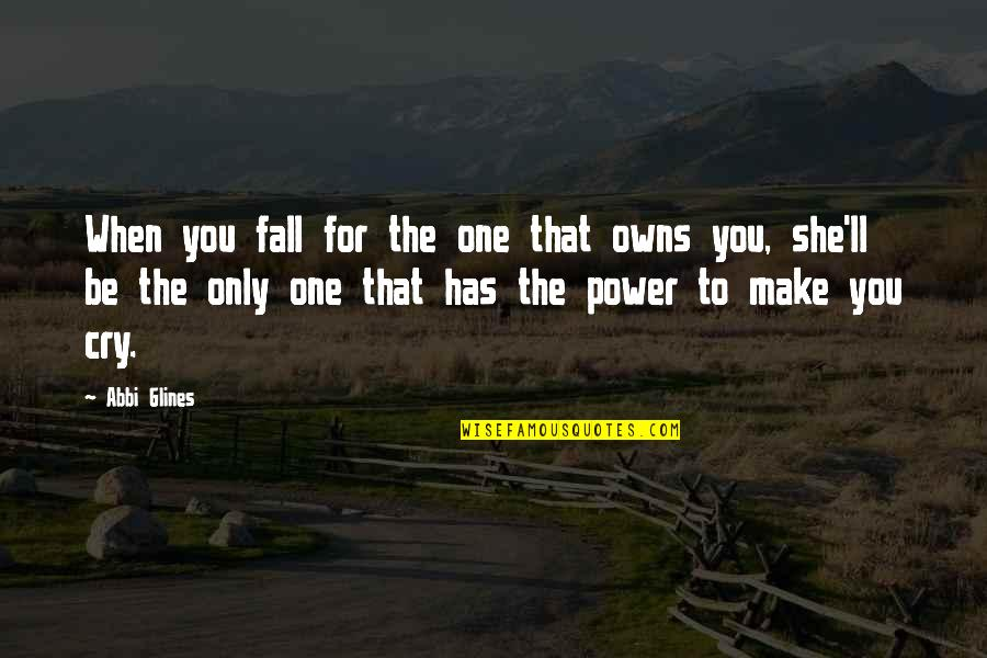 Owns Quotes By Abbi Glines: When you fall for the one that owns