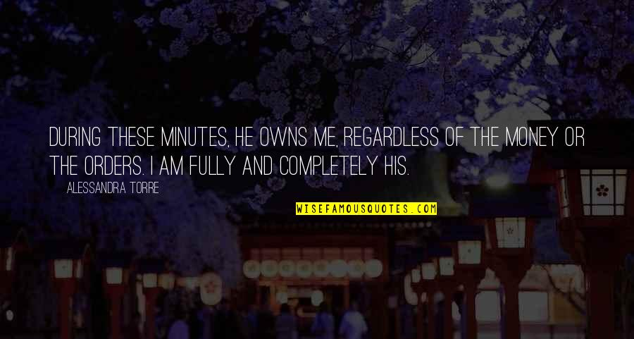 Owns Quotes By Alessandra Torre: During these minutes, he owns me, regardless of