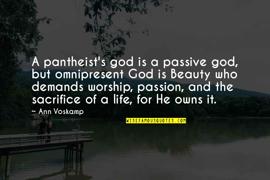 Owns Quotes By Ann Voskamp: A pantheist's god is a passive god, but