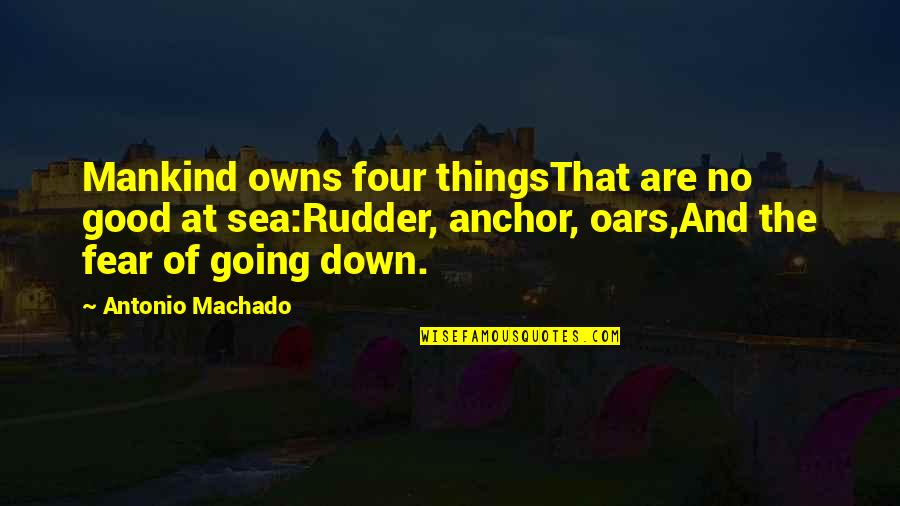 Owns Quotes By Antonio Machado: Mankind owns four thingsThat are no good at