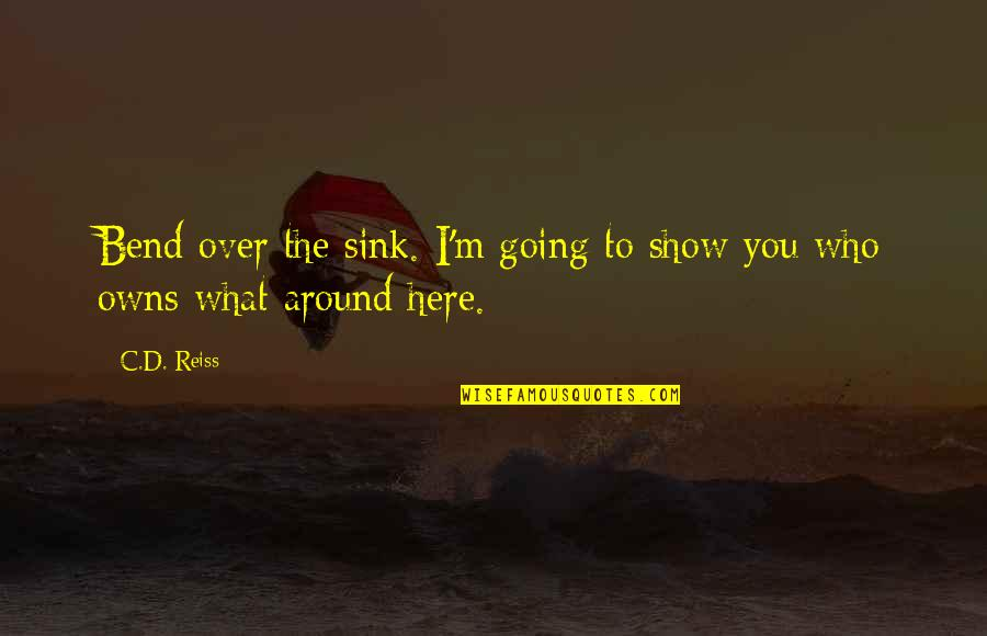 Owns Quotes By C.D. Reiss: Bend over the sink. I'm going to show