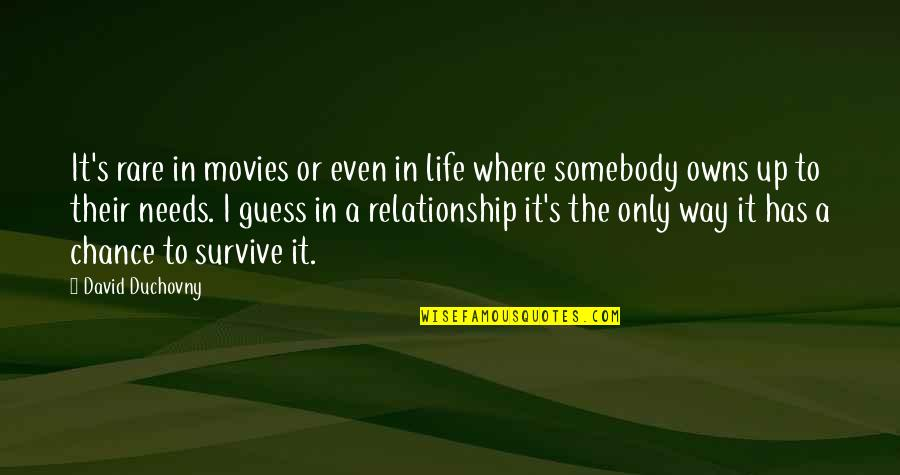 Owns Quotes By David Duchovny: It's rare in movies or even in life