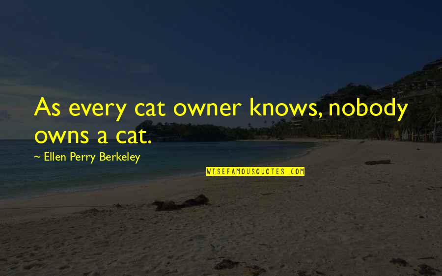 Owns Quotes By Ellen Perry Berkeley: As every cat owner knows, nobody owns a