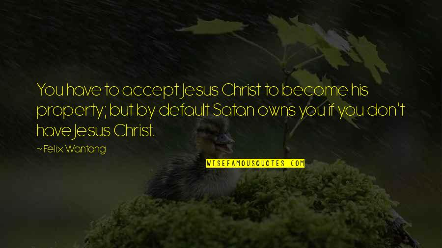 Owns Quotes By Felix Wantang: You have to accept Jesus Christ to become