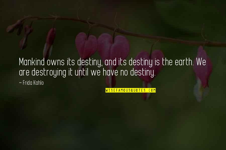 Owns Quotes By Frida Kahlo: Mankind owns its destiny, and its destiny is