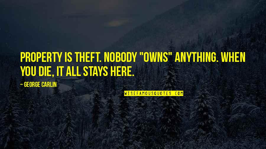 """Owns Quotes By George Carlin: Property is theft. Nobody """"owns"""" anything. When you"""