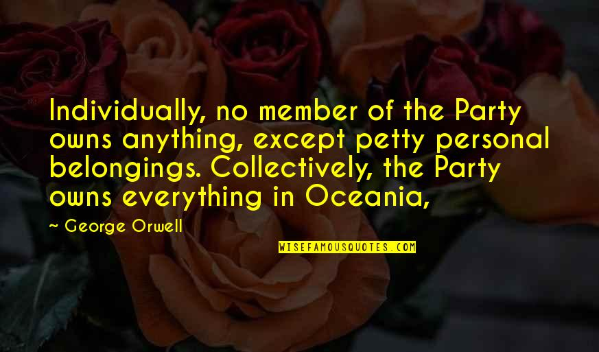 Owns Quotes By George Orwell: Individually, no member of the Party owns anything,