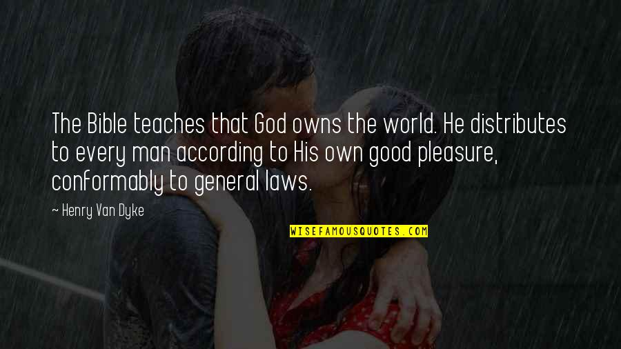 Owns Quotes By Henry Van Dyke: The Bible teaches that God owns the world.