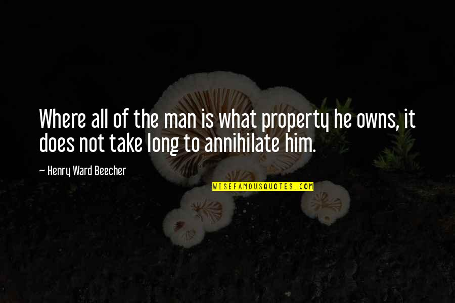 Owns Quotes By Henry Ward Beecher: Where all of the man is what property