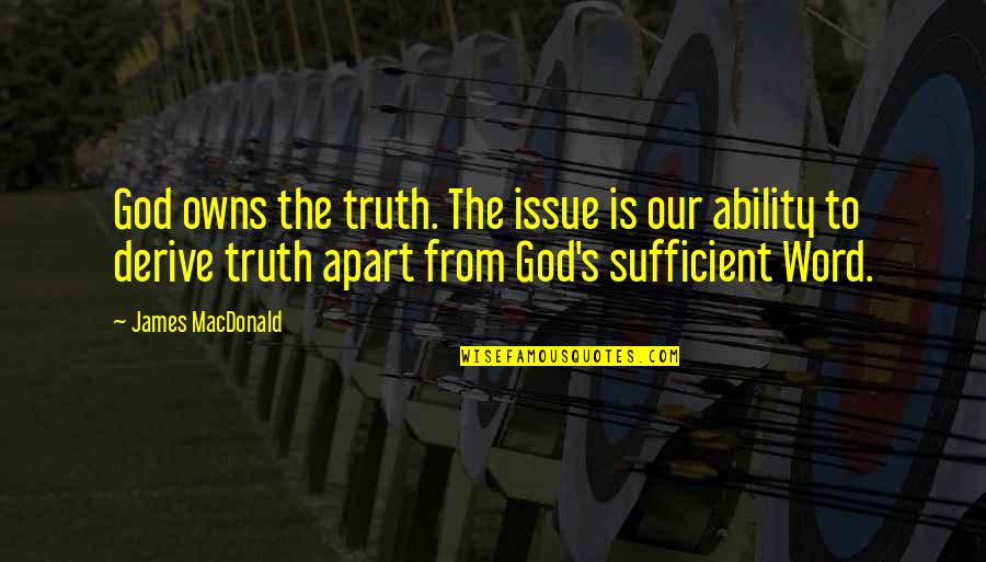 Owns Quotes By James MacDonald: God owns the truth. The issue is our