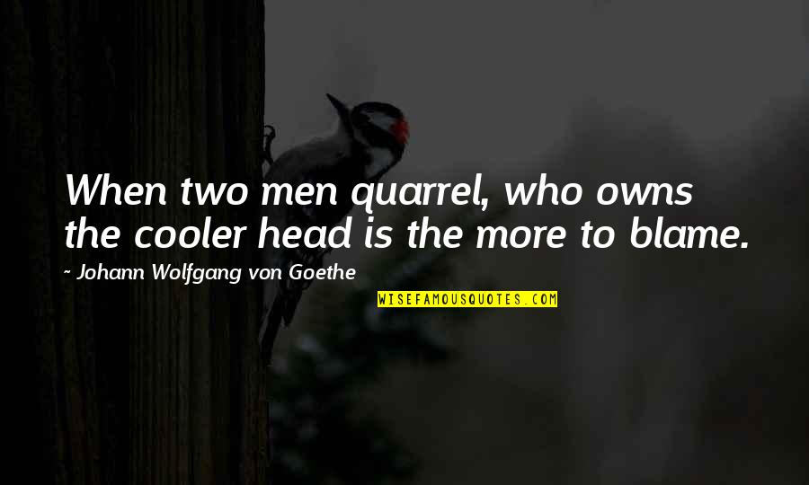 Owns Quotes By Johann Wolfgang Von Goethe: When two men quarrel, who owns the cooler