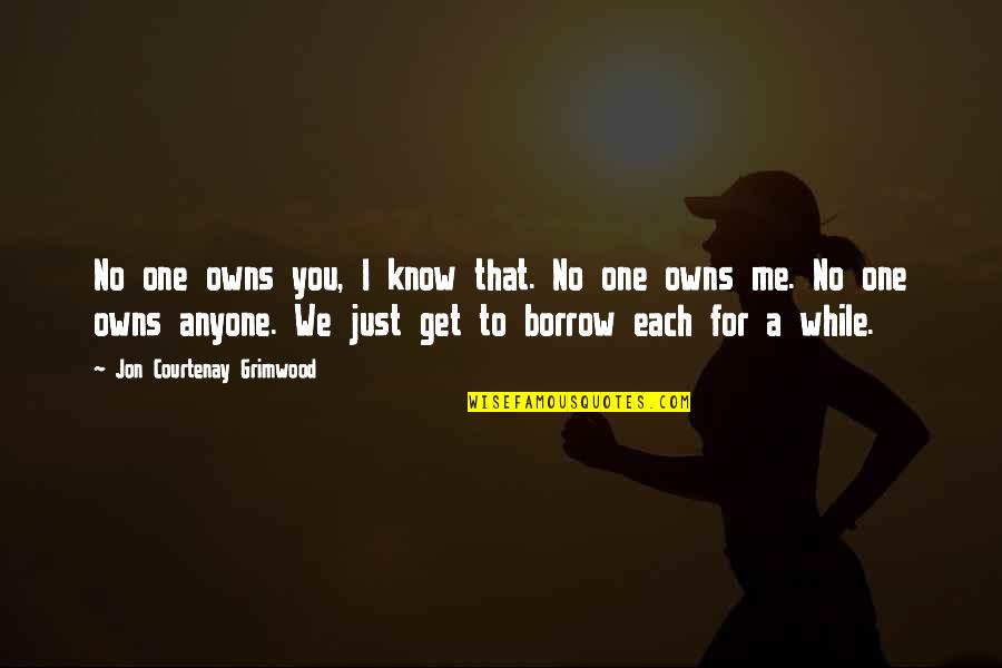 Owns Quotes By Jon Courtenay Grimwood: No one owns you, I know that. No