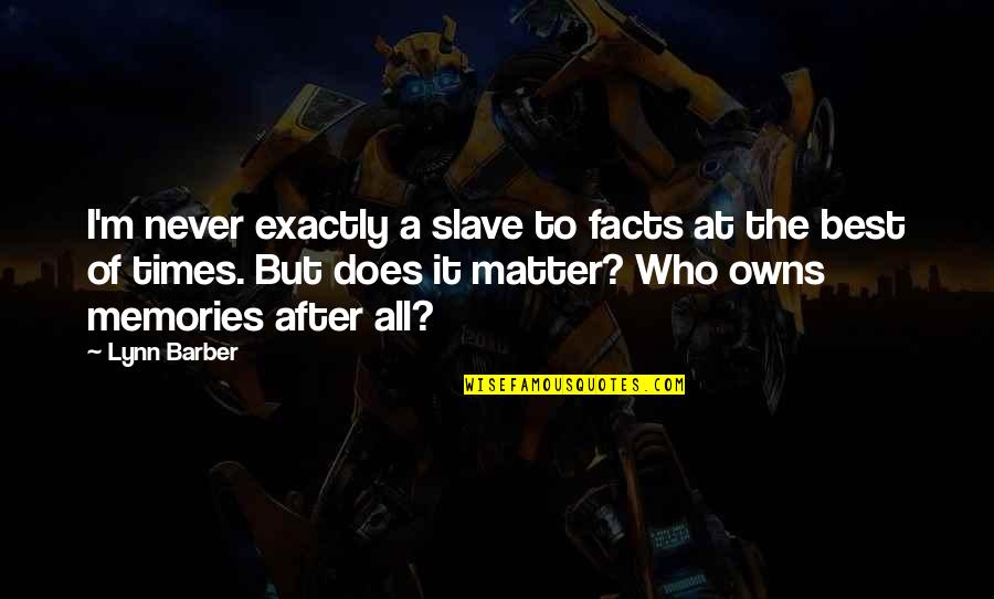Owns Quotes By Lynn Barber: I'm never exactly a slave to facts at