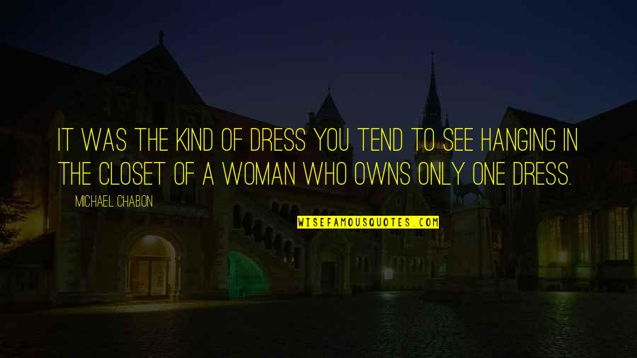 Owns Quotes By Michael Chabon: It was the kind of dress you tend