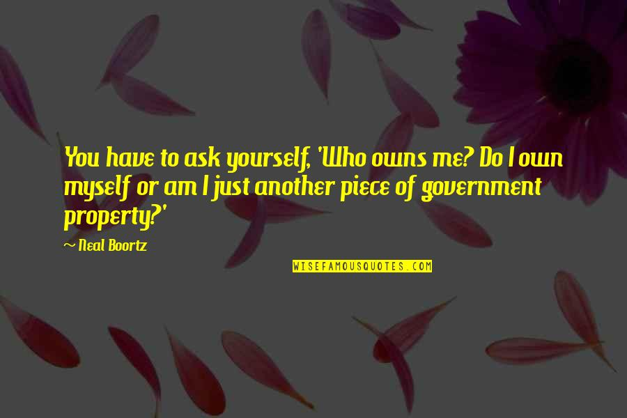 Owns Quotes By Neal Boortz: You have to ask yourself, 'Who owns me?