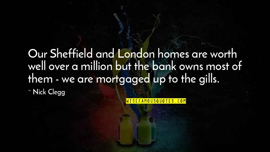 Owns Quotes By Nick Clegg: Our Sheffield and London homes are worth well