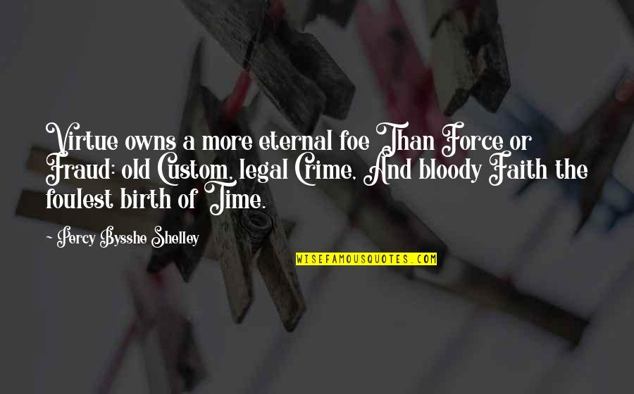 Owns Quotes By Percy Bysshe Shelley: Virtue owns a more eternal foe Than Force